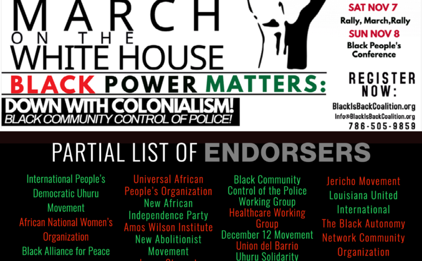 Endorse the Black is Back Coalition Black People's March on the White House Black Power Matters: Down with Colonialism! Black Community Control of Police!