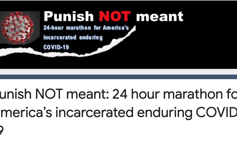 LUI Presents: Punish NOT meant: 24 hour marathon for America's incarcerated enduring COVID-19